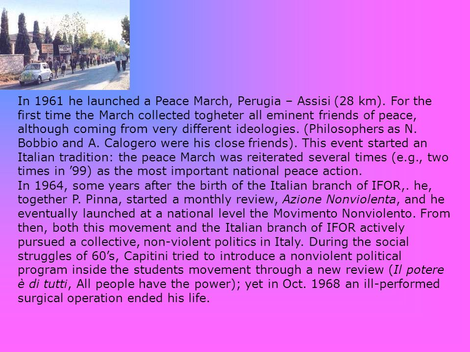 In 1961 he launched a Peace March, Perugia – Assisi (28 km)