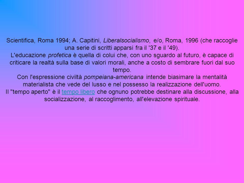Scientifica, Roma 1994; A. Capitini, Liberalsocialismo, e/o, Roma, 1996 (che raccoglie una serie di scritti apparsi fra il 37 e il 49).