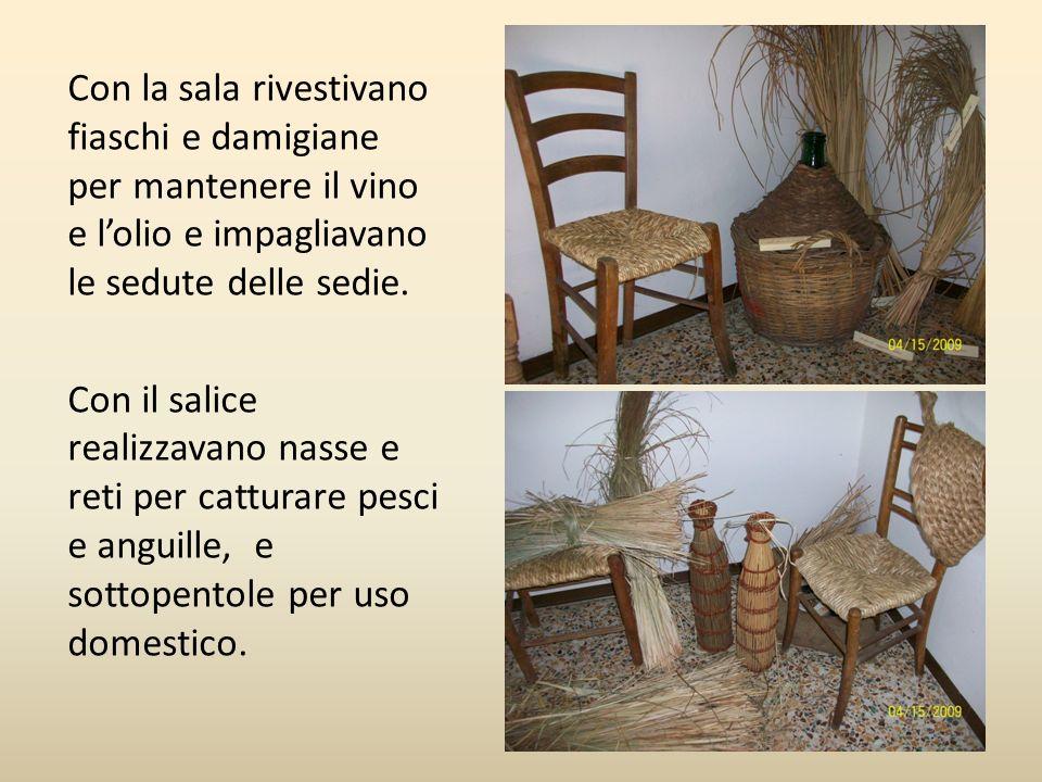 Con la sala rivestivano fiaschi e damigiane per mantenere il vino e l'olio e impagliavano le sedute delle sedie.