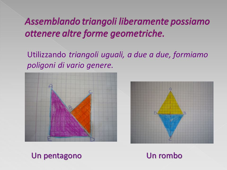 Assemblando triangoli liberamente possiamo ottenere altre forme geometriche.
