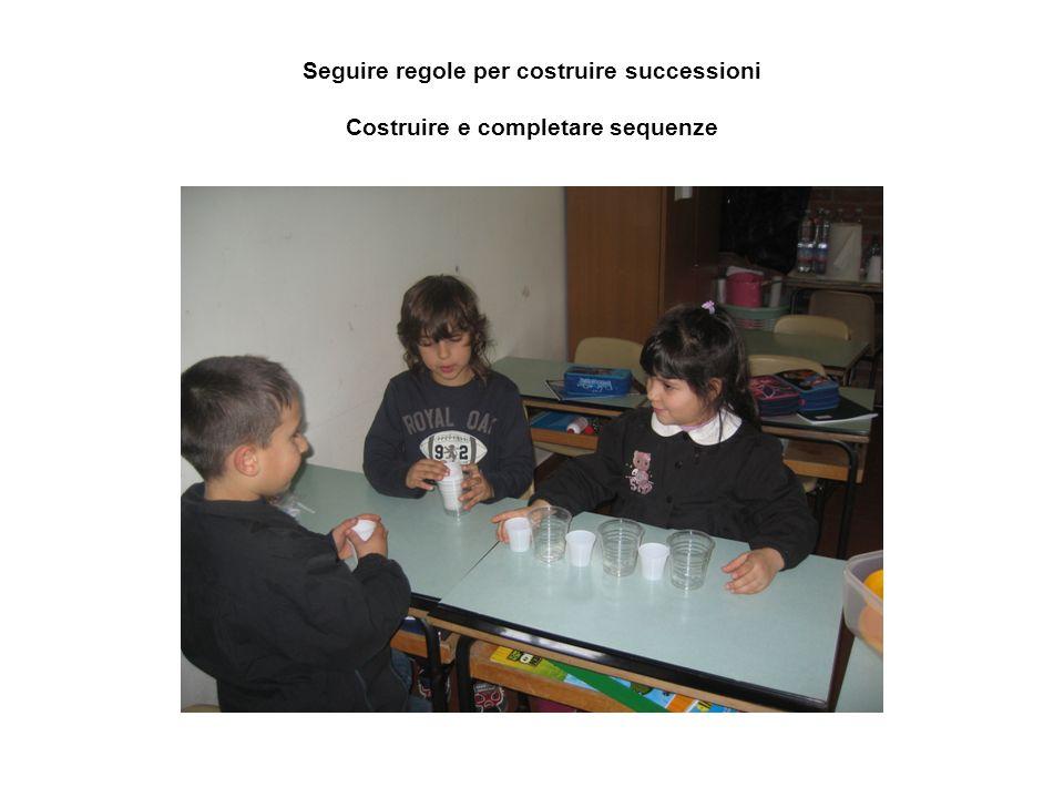 Seguire regole per costruire successioni Costruire e completare sequenze