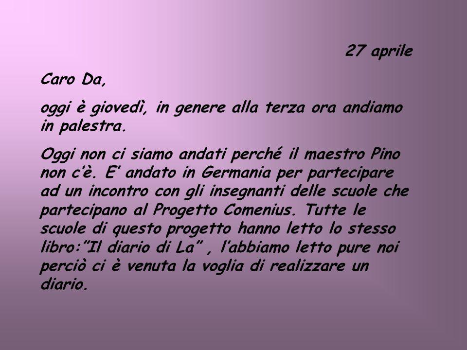 27 aprile Caro Da, oggi è giovedì, in genere alla terza ora andiamo in palestra.