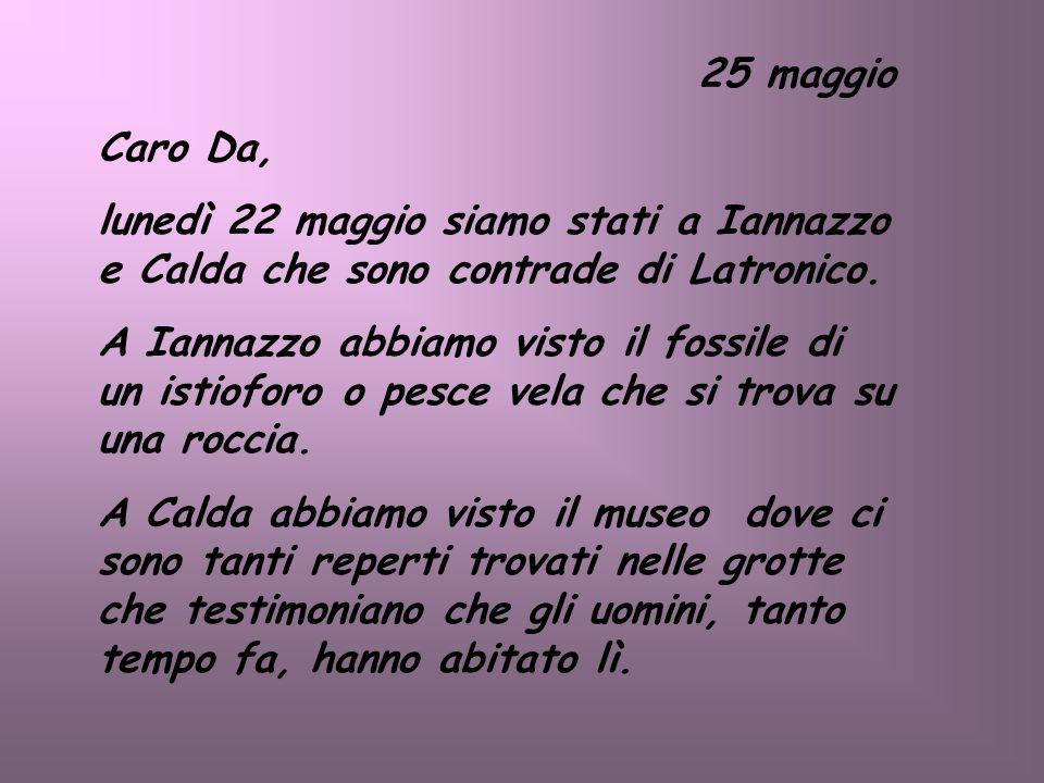 25 maggio Caro Da, lunedì 22 maggio siamo stati a Iannazzo e Calda che sono contrade di Latronico.
