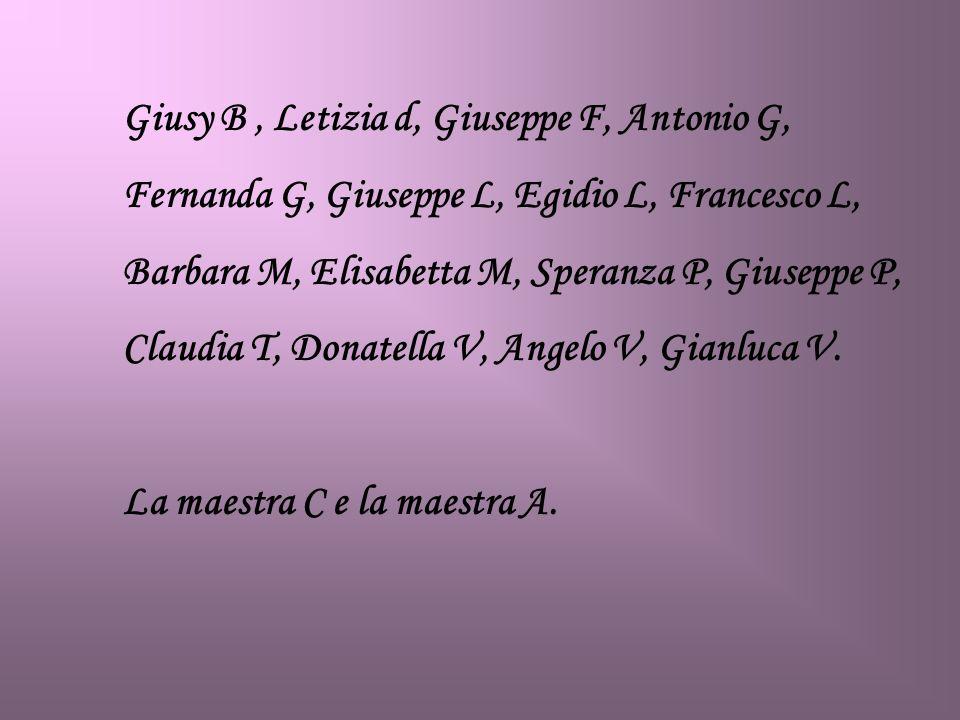 Giusy B , Letizia d, Giuseppe F, Antonio G,