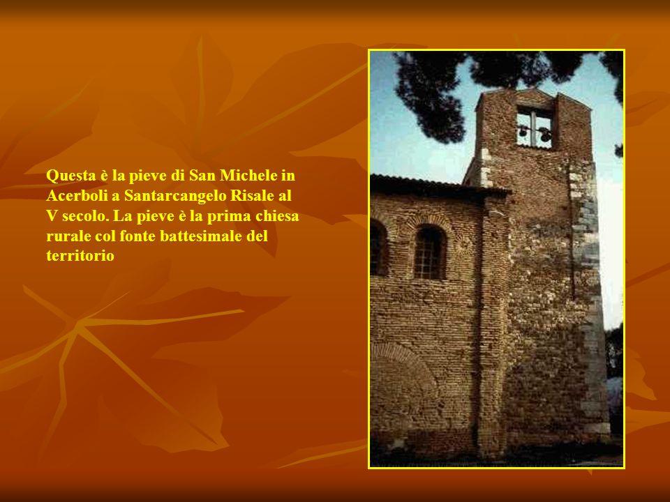 Questa è la pieve di San Michele in Acerboli a Santarcangelo Risale al V secolo.