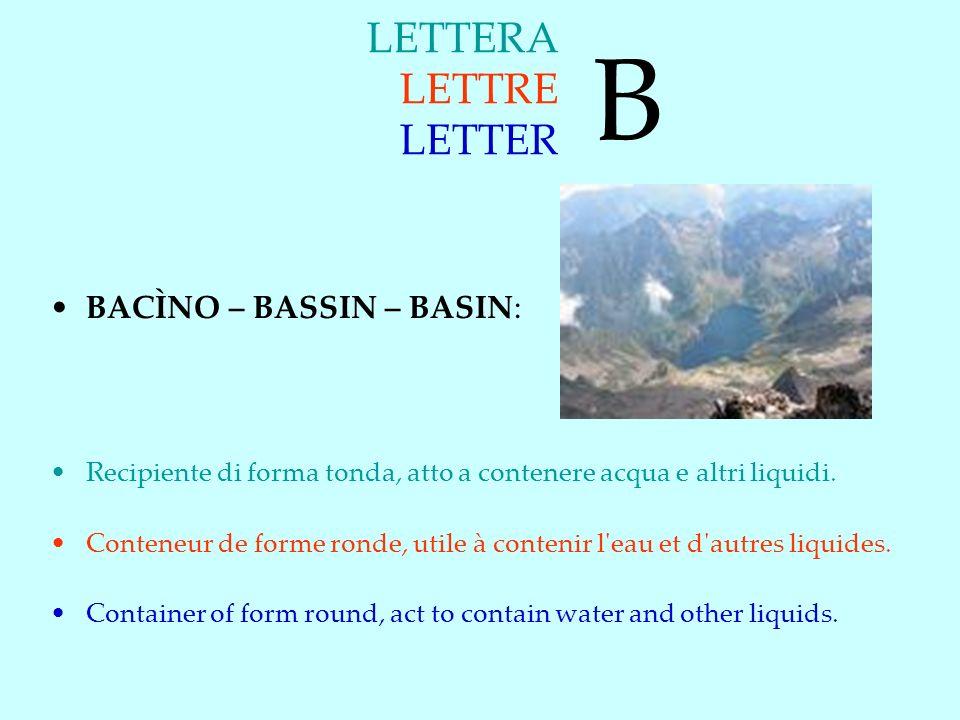 B LETTERA LETTRE LETTER BACÌNO – BASSIN – BASIN: