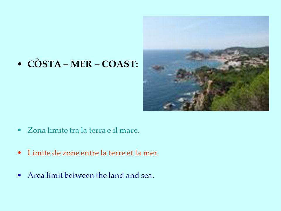 CÒSTA – MER – COAST: Zona limite tra la terra e il mare.