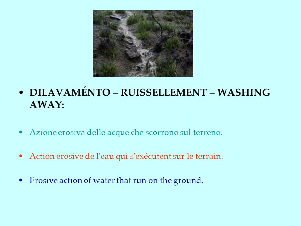 DILAVAMÉNTO – RUISSELLEMENT – WASHING AWAY: