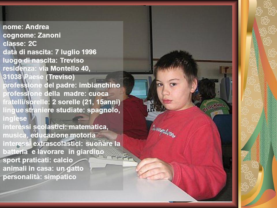 nome: Andrea cognome: Zanoni. classe: 2C. data di nascita: 7 luglio 1996. luogo di nascita: Treviso.