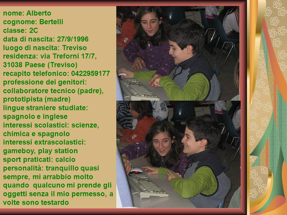 nome: Alberto cognome: Bertelli. classe: 2C. data di nascita: 27/9/1996. luogo di nascita: Treviso.