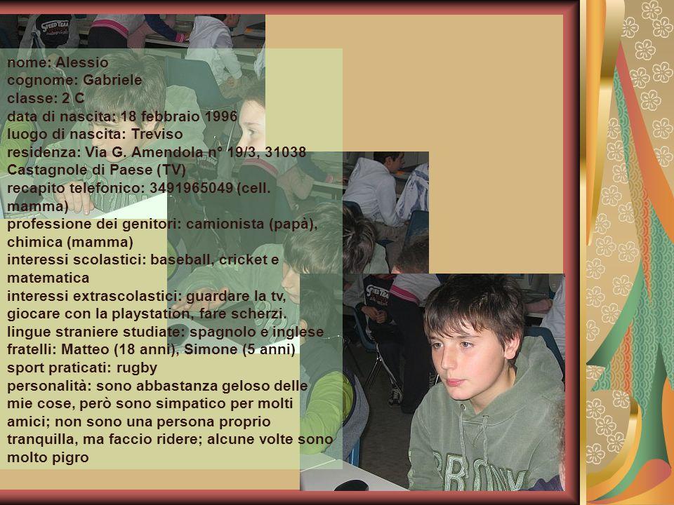 nome: Alessio cognome: Gabriele. classe: 2 C. data di nascita: 18 febbraio 1996. luogo di nascita: Treviso.