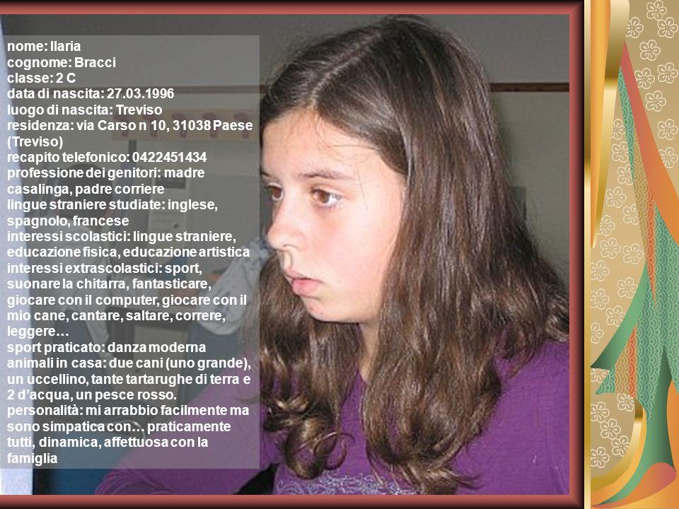 nome: Ilaria cognome: Bracci. classe: 2 C. data di nascita: 27.03.1996. luogo di nascita: Treviso.