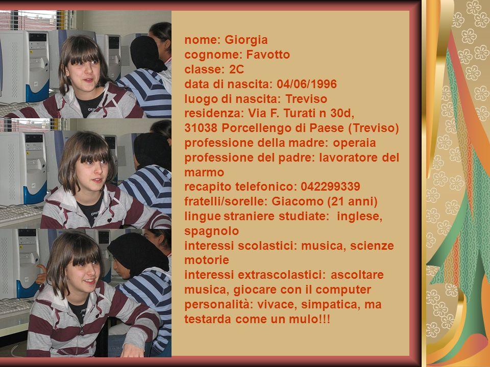 nome: Giorgia cognome: Favotto. classe: 2C. data di nascita: 04/06/1996. luogo di nascita: Treviso.