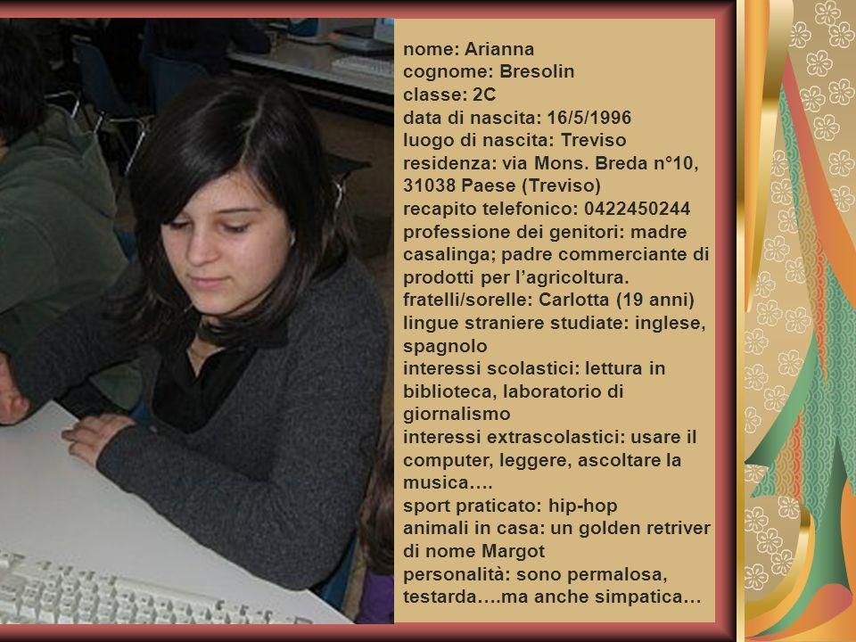 nome: Arianna cognome: Bresolin. classe: 2C. data di nascita: 16/5/1996. luogo di nascita: Treviso.