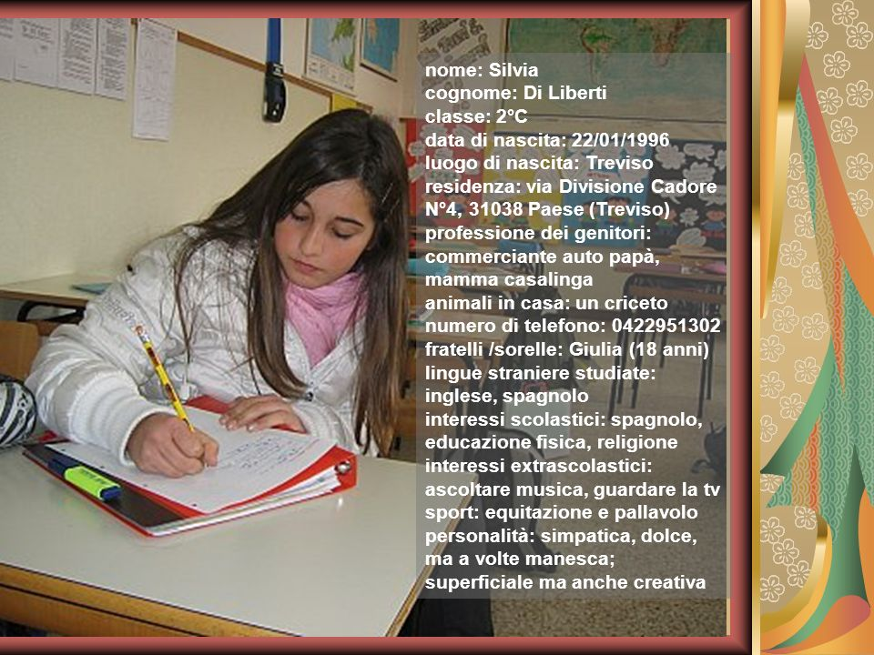 nome: Silvia cognome: Di Liberti. classe: 2°C. data di nascita: 22/01/1996. luogo di nascita: Treviso.
