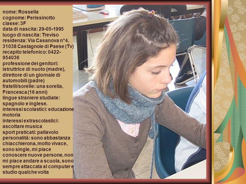 nome: Rossella cognome: Perissinotto. classe: 3F. data di nascita: 29-05-1995. luogo di nascita: Treviso.