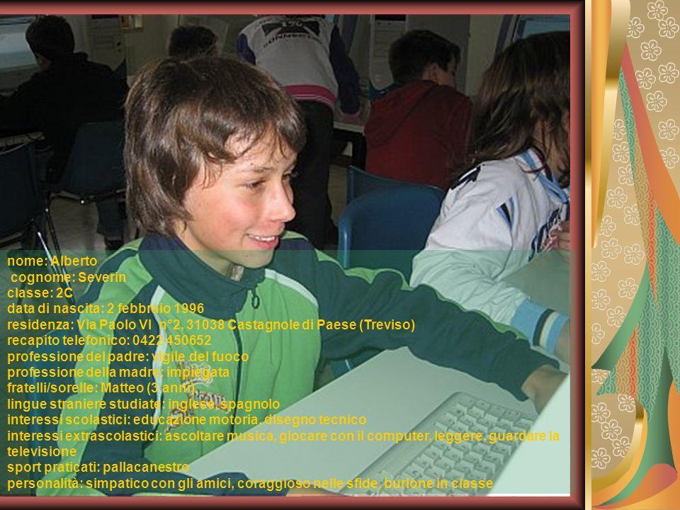 nome: Alberto cognome: Severin. classe: 2C. data di nascita: 2 febbraio 1996.