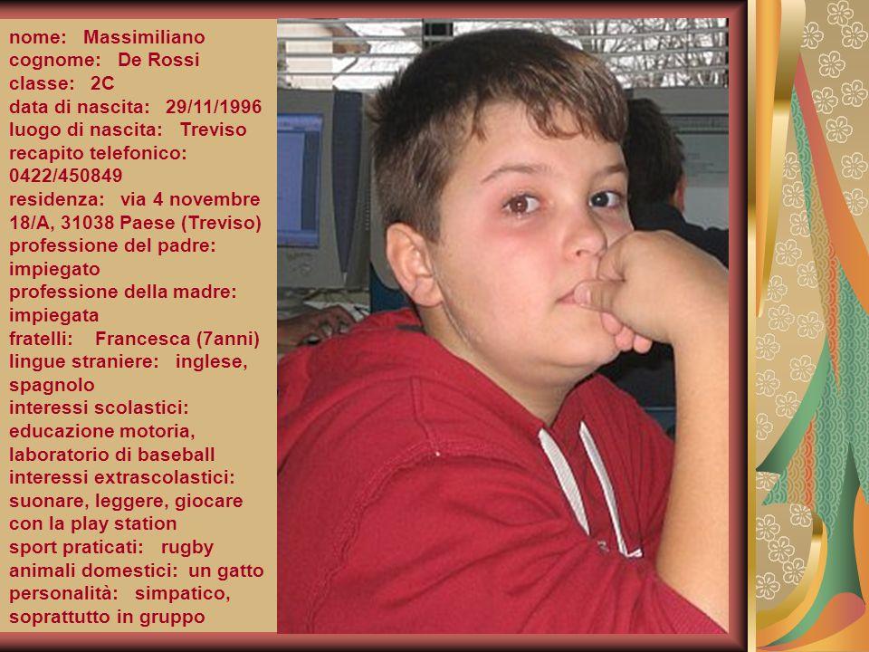 nome: Massimiliano cognome: De Rossi. classe: 2C. data di nascita: 29/11/1996. luogo di nascita: Treviso.