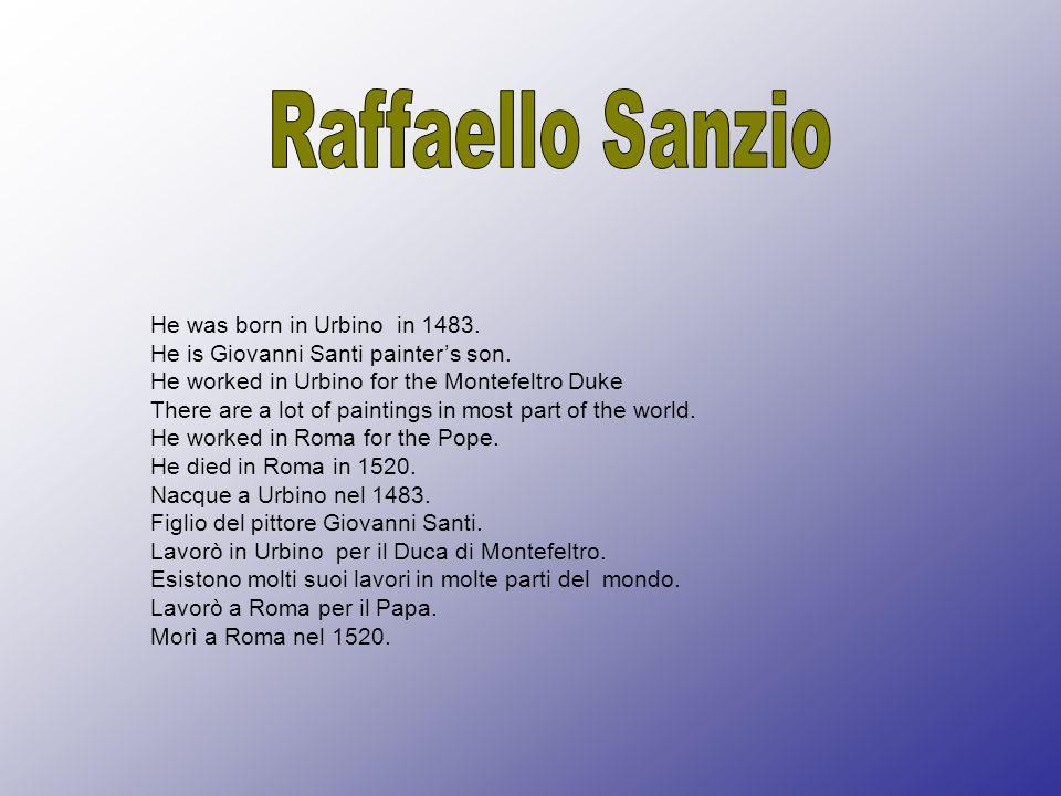Raffaello Sanzio He was born in Urbino in 1483.