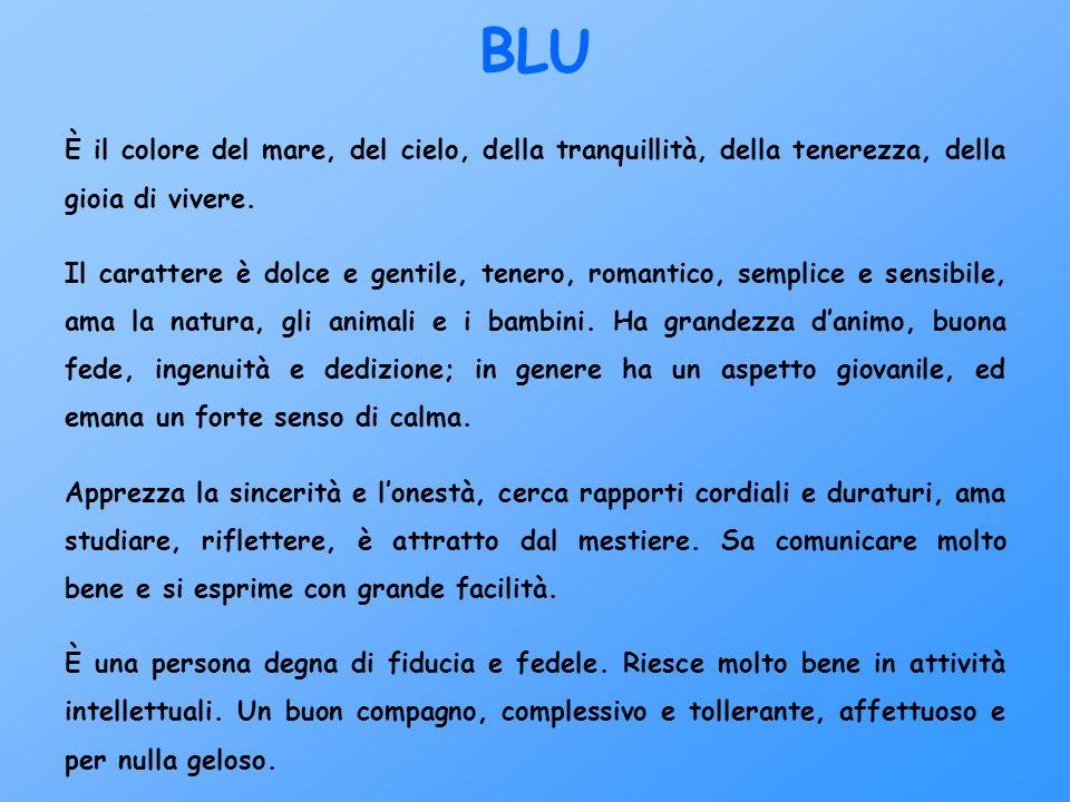 BLU È il colore del mare, del cielo, della tranquillità, della tenerezza, della gioia di vivere.