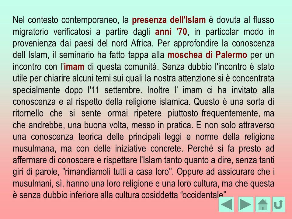 Nel contesto contemporaneo, la presenza dell Islam è dovuta al flusso migratorio verificatosi a partire dagli anni 70, in particolar modo in provenienza dai paesi del nord Africa.