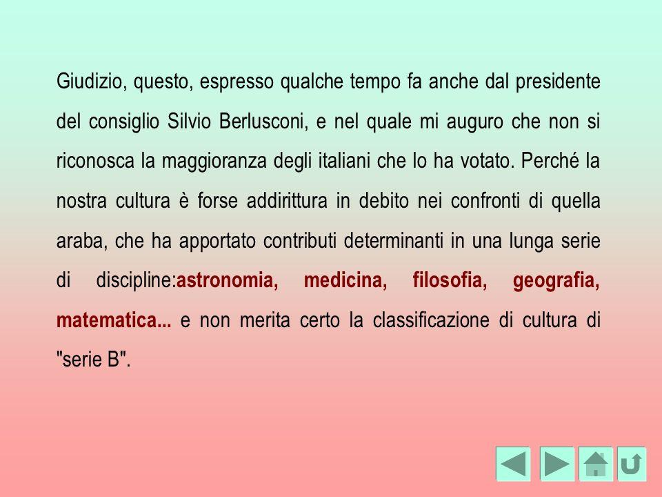 Giudizio, questo, espresso qualche tempo fa anche dal presidente del consiglio Silvio Berlusconi, e nel quale mi auguro che non si riconosca la maggioranza degli italiani che lo ha votato.