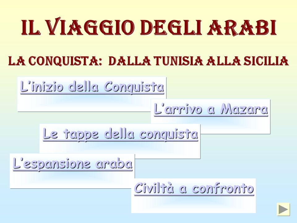 Il viaggio degli Arabi La conquista: dalla Tunisia alla Sicilia