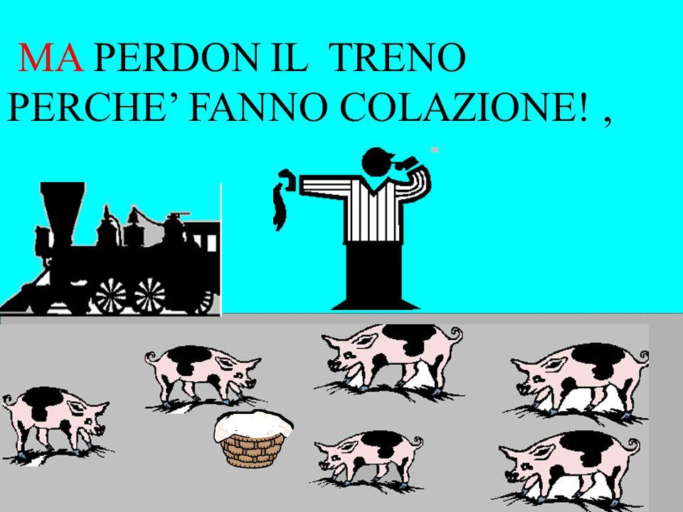 MA PERDON IL TRENO PERCHE' FANNO COLAZIONE! ,
