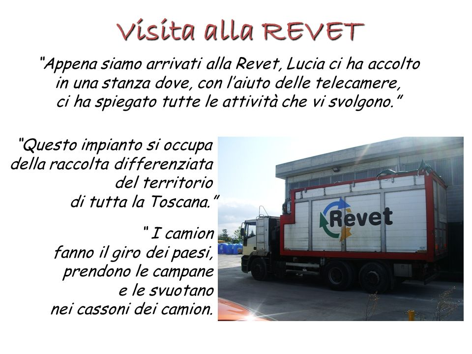 Visita alla REVET Appena siamo arrivati alla Revet, Lucia ci ha accolto. in una stanza dove, con l'aiuto delle telecamere,