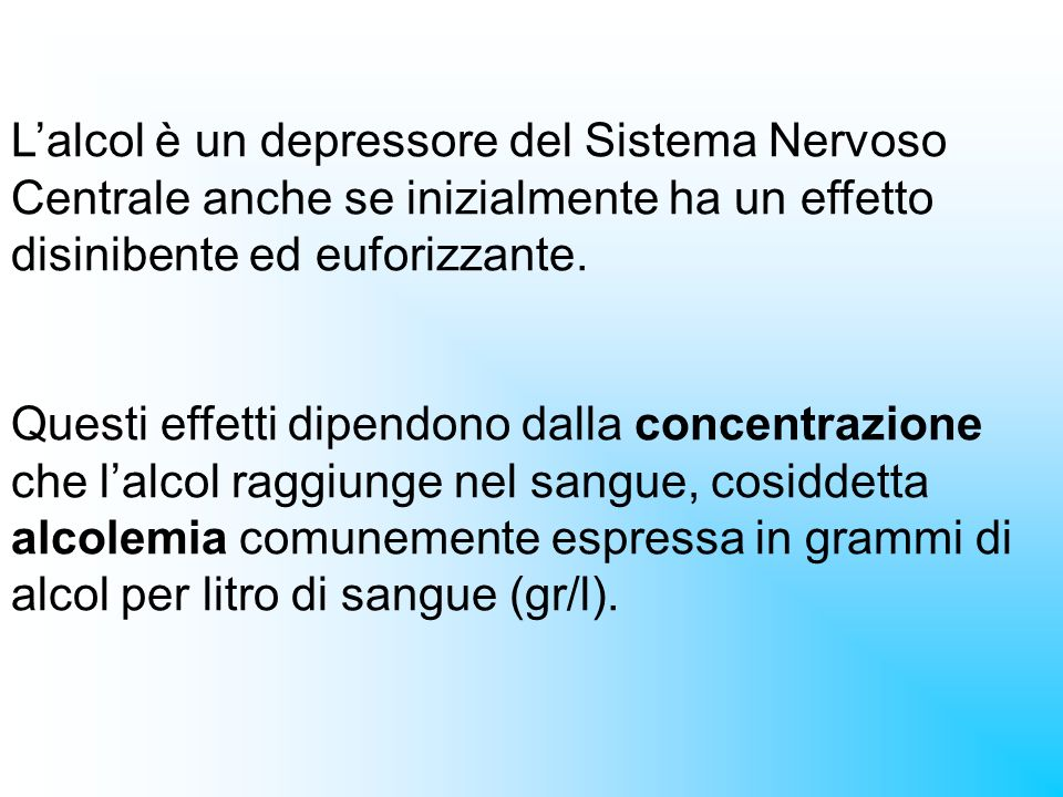 L'alcol è un depressore del Sistema Nervoso Centrale anche se inizialmente ha un effetto disinibente ed euforizzante.