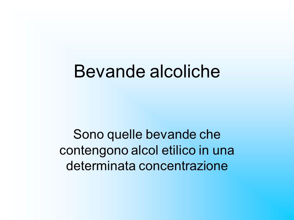 Bevande alcoliche Sono quelle bevande che contengono alcol etilico in una determinata concentrazione.