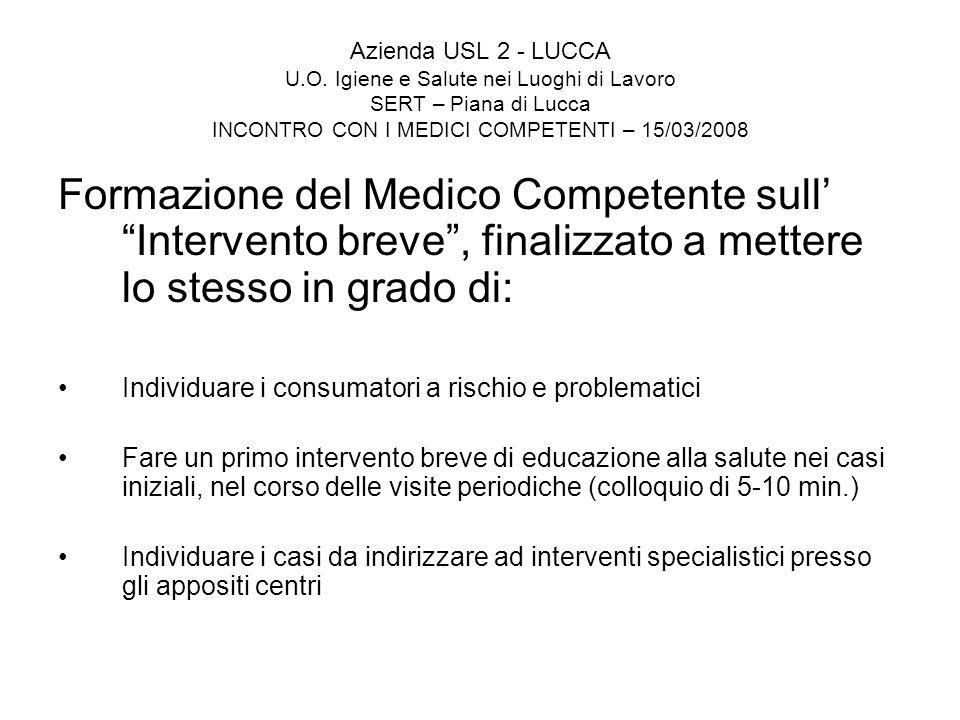 Azienda USL 2 - LUCCA U.O. Igiene e Salute nei Luoghi di Lavoro SERT – Piana di Lucca INCONTRO CON I MEDICI COMPETENTI – 15/03/2008