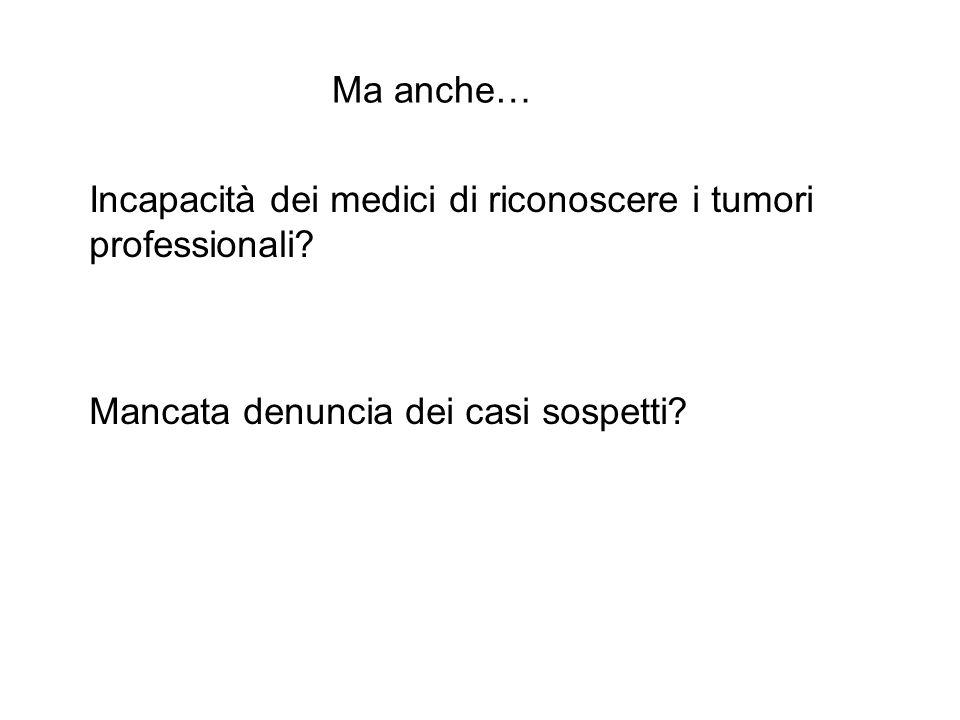 Ma anche… Incapacità dei medici di riconoscere i tumori professionali.