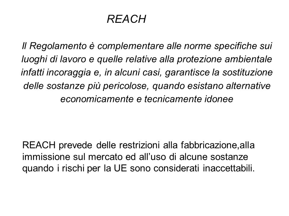 REACH Il Regolamento è complementare alle norme specifiche sui luoghi di lavoro e quelle relative alla protezione ambientale.