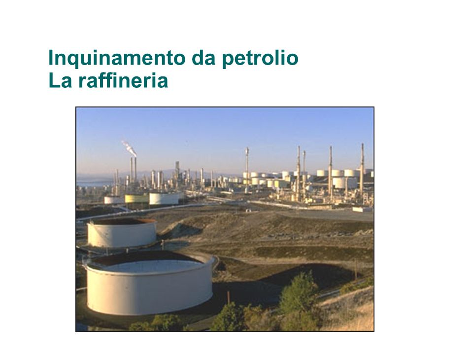 Inquinamento da petrolio La raffineria