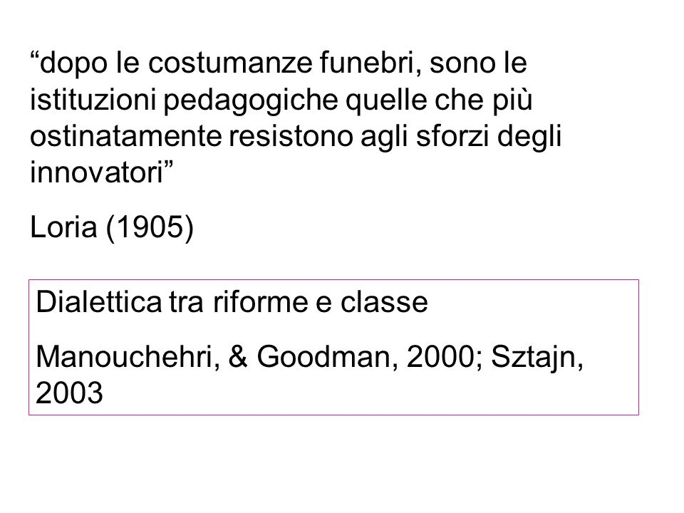 dopo le costumanze funebri, sono le istituzioni pedagogiche quelle che più ostinatamente resistono agli sforzi degli innovatori