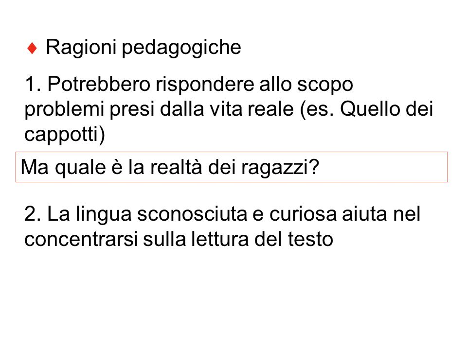  Ragioni pedagogiche 1. Potrebbero rispondere allo scopo problemi presi dalla vita reale (es. Quello dei cappotti)