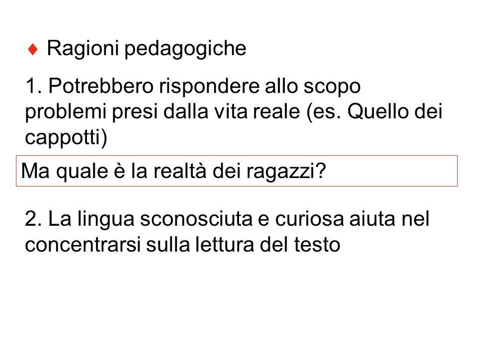  Ragioni pedagogiche1. Potrebbero rispondere allo scopo problemi presi dalla vita reale (es. Quello dei cappotti)