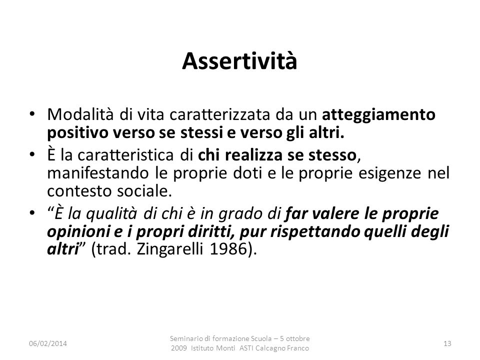 Assertività Modalità di vita caratterizzata da un atteggiamento positivo verso se stessi e verso gli altri.