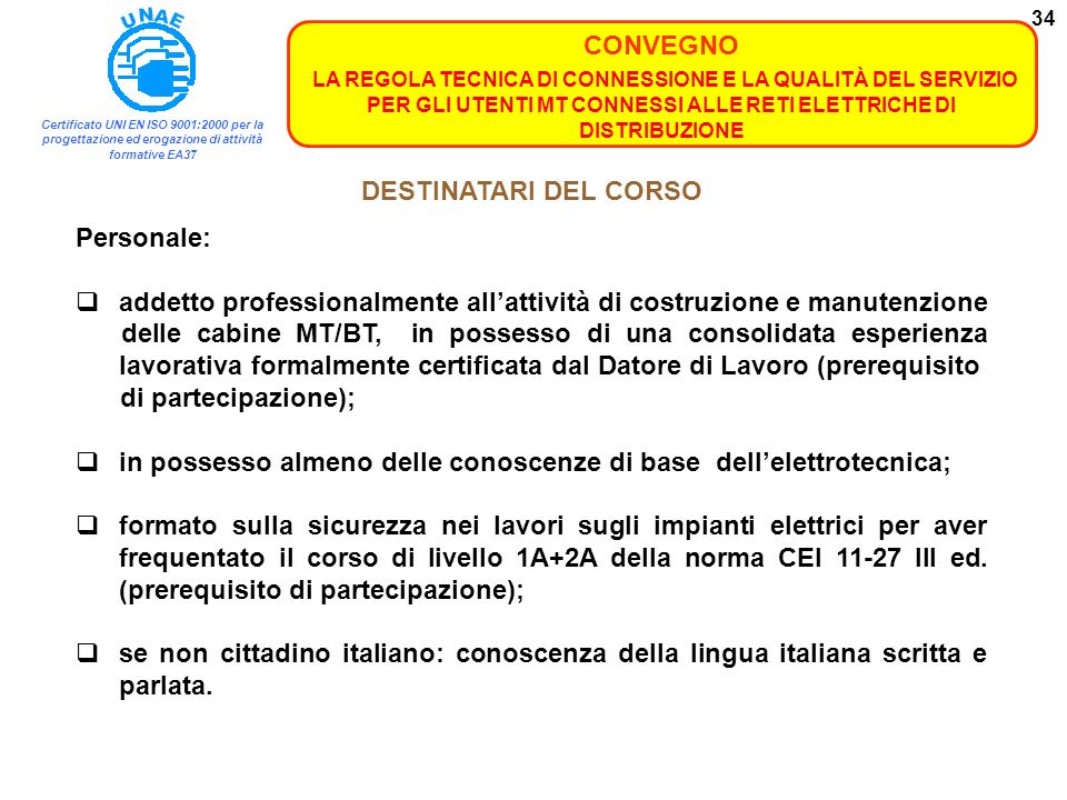 DESTINATARI DEL CORSO Personale: addetto professionalmente all'attività di costruzione e manutenzione.