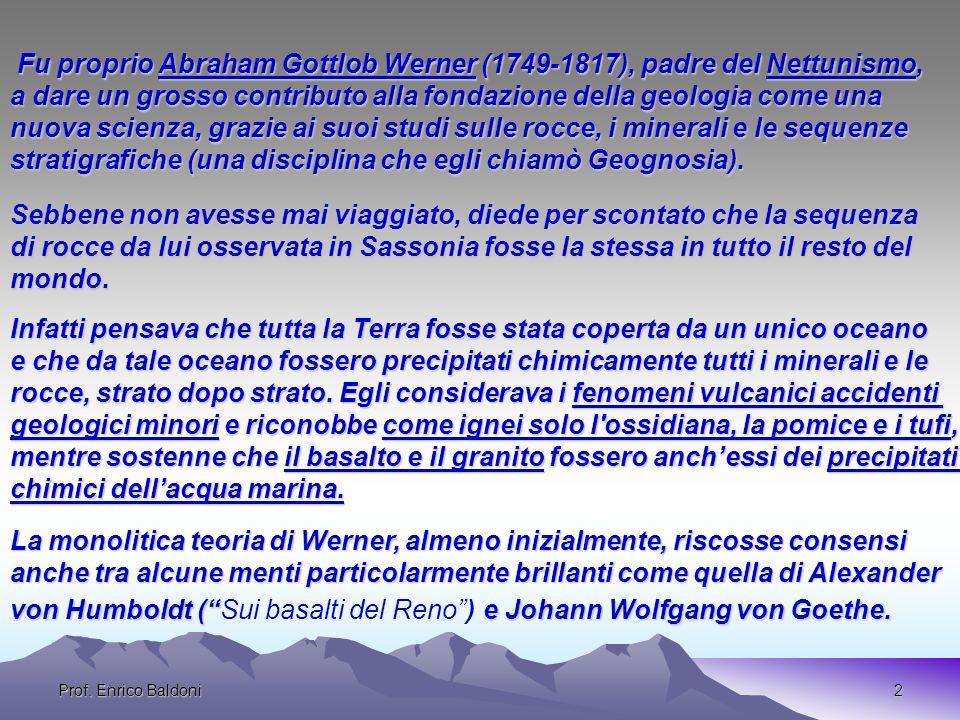 Fu proprio Abraham Gottlob Werner (1749-1817), padre del Nettunismo,