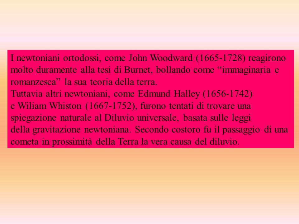 I newtoniani ortodossi, come John Woodward (1665-1728) reagirono