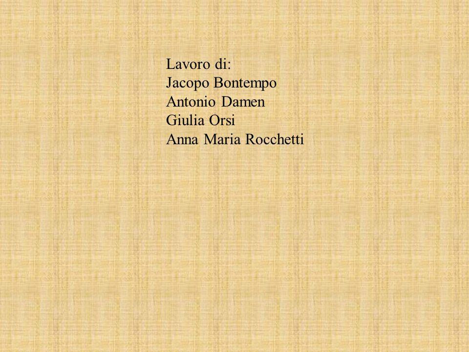 Lavoro di: Jacopo Bontempo Antonio Damen Giulia Orsi Anna Maria Rocchetti