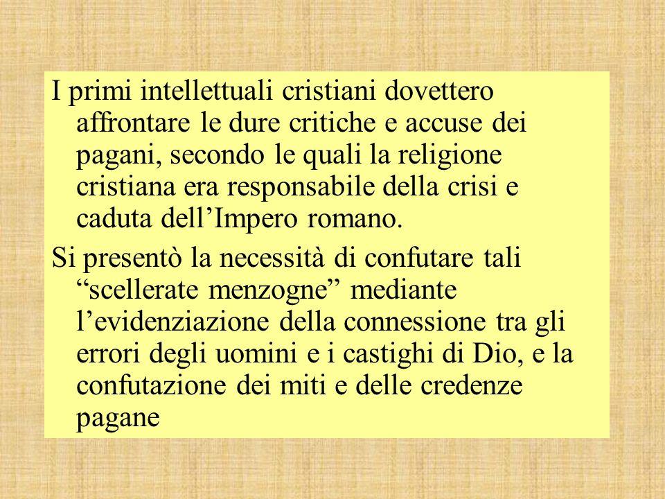 I primi intellettuali cristiani dovettero affrontare le dure critiche e accuse dei pagani, secondo le quali la religione cristiana era responsabile della crisi e caduta dell'Impero romano.
