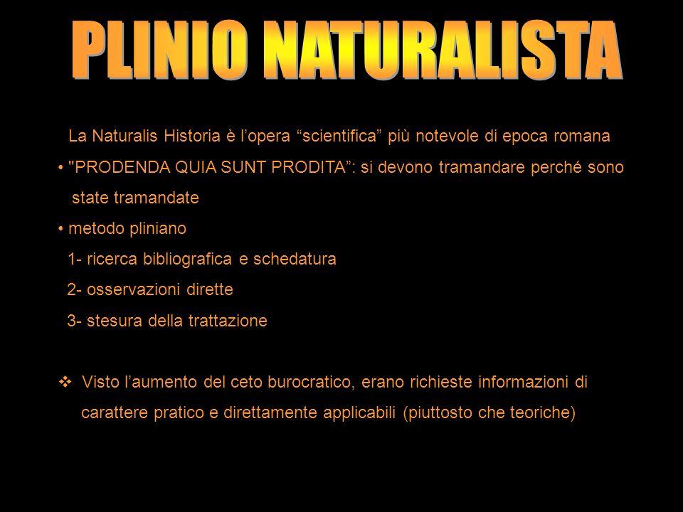 PLINIO NATURALISTA La Naturalis Historia è l'opera scientifica più notevole di epoca romana.