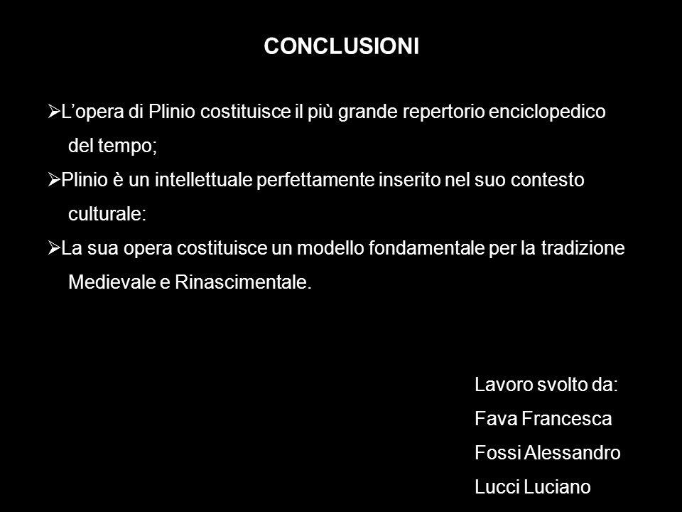CONCLUSIONI L'opera di Plinio costituisce il più grande repertorio enciclopedico. del tempo;