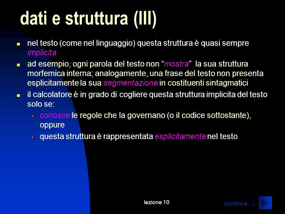 dati e struttura (III) nel testo (come nel linguaggio) questa struttura è quasi sempre implicita.