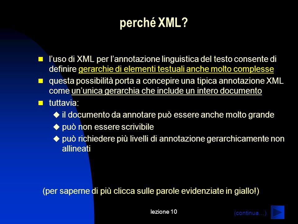 perché XML l'uso di XML per l'annotazione linguistica del testo consente di definire gerarchie di elementi testuali anche molto complesse.