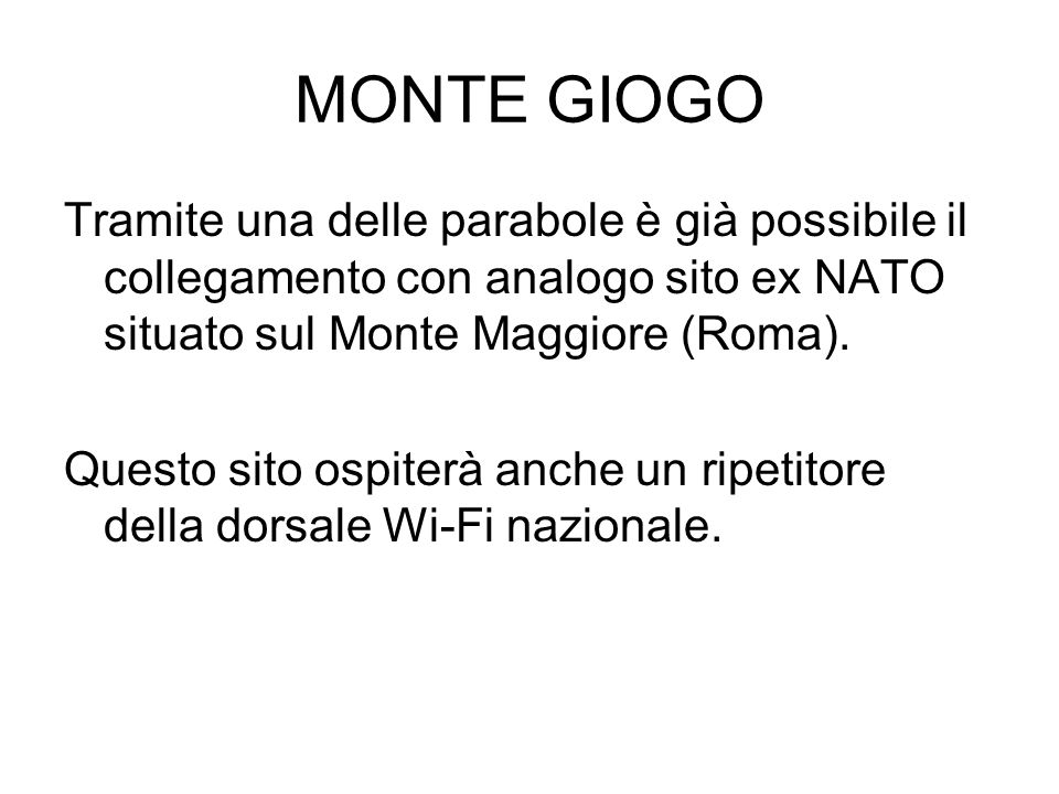 MONTE GIOGO Tramite una delle parabole è già possibile il collegamento con analogo sito ex NATO situato sul Monte Maggiore (Roma).