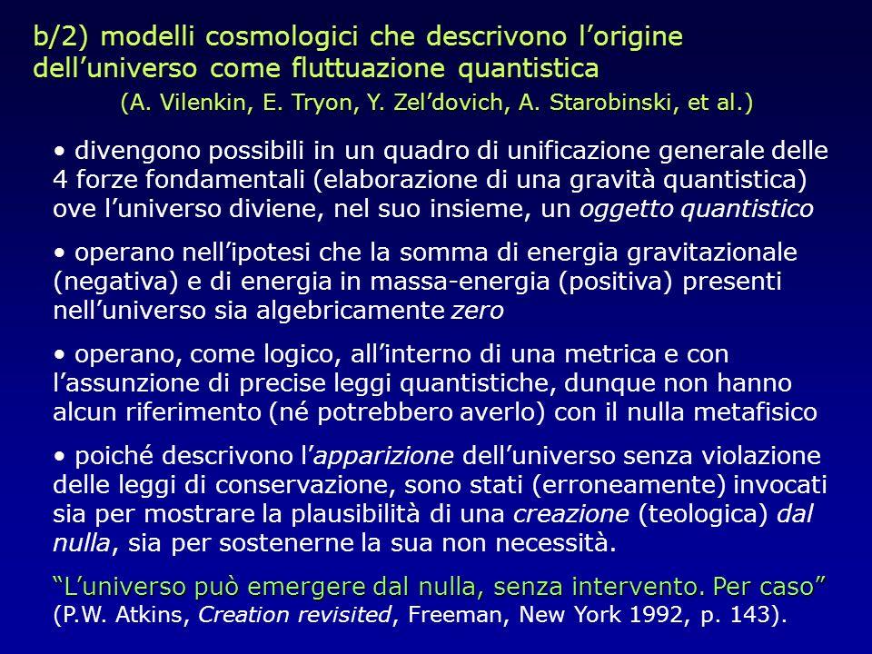 b/2) modelli cosmologici che descrivono l'origine dell'universo come fluttuazione quantistica (A. Vilenkin, E. Tryon, Y. Zel'dovich, A. Starobinski, et al.)